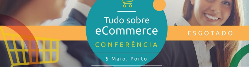 Everything about Ecommerce – 5th May, Oporto.