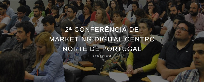 2nd Digital Marketing Conference for the Centre and North of Portugal – 13th April, Aveiro.